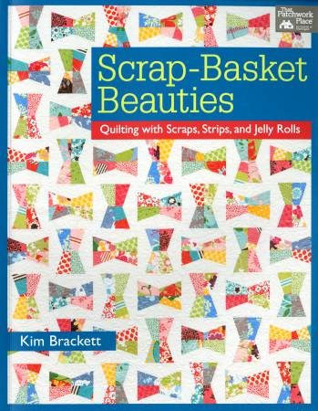 Scrap Basket Beauties Quilting with Scraps, Strips, and Jelly Rolls - Softcover