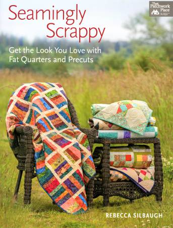Seamingly Scrappy Get the Look You Love with Fat Quarters and Pre-Cuts - Softcov