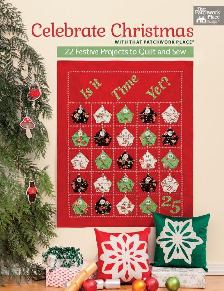 Celebrate Christmas With That Patchwork Place (22 Festive Projects to Quilt and Sew) - Softcover