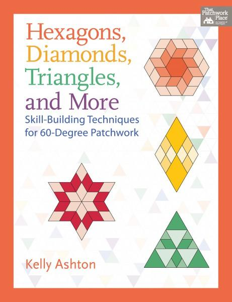 Hexagons, Diamonds, Triangles and More (Skill Building Techniques for 60 Degree Patchwork) - Softcover - Kelly Ashton