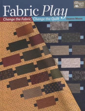 Fabric Play Change the Fabric, Change the Quilt - Softcover