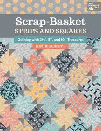 Scrap-Basket Strips and Squares - Quilting with 2-1/2in, 5in, and 10in Treasures