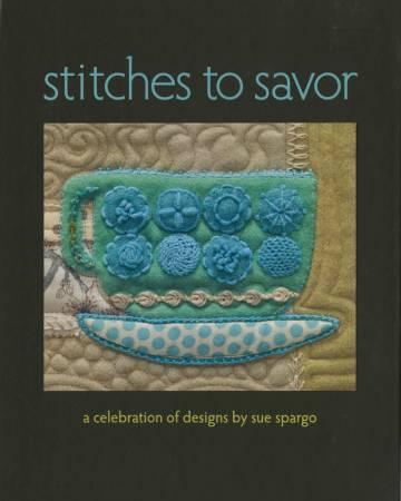 Stitches to Savor - A Celebration of Designs by Sue Spargo - Hardcover