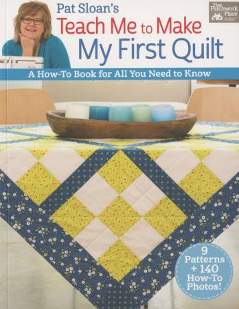 Pat Sloan's Teach Me to Make My First Quilt - Softcover