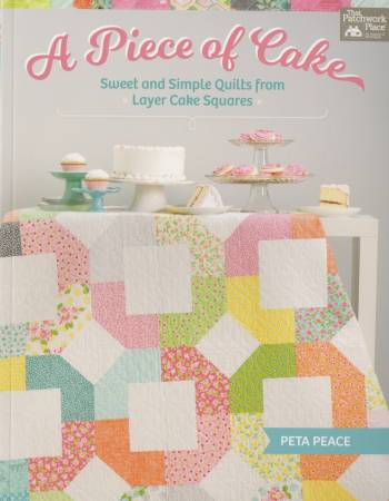 A Piece of Cake (Sweet and Simple Quilts from Layer Cake Squares) - Peta Peace - Martingale