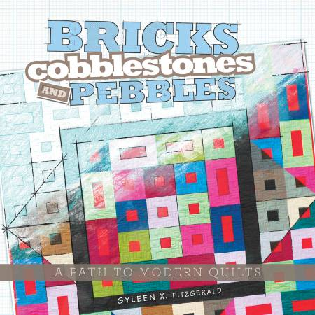 Bricks, Cobblestones and Pebbles: A Path to Modern Quilts - Softcover