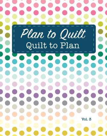 Plan To Quilt, Volume 3 - Ultimate Calender-Free Quilters Planner