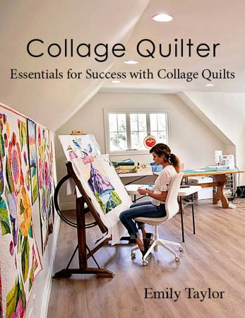 Collage Quilter: Essentials for Success with Collage Quilts Book