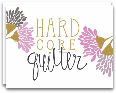 Hardcore Quilter Gift Note Card
