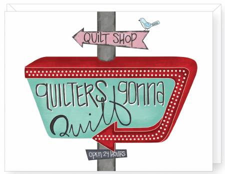 Quilters Gonna Quilt Note Card