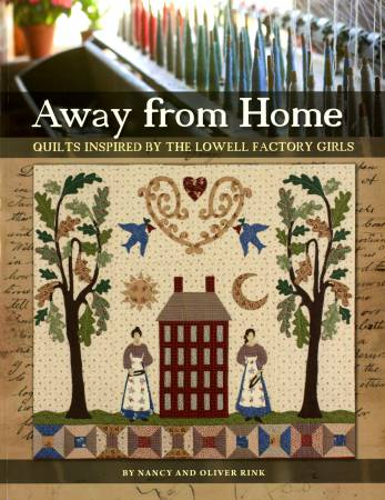 Away From Home: Quilts Inspired by the Lowell Factory Girls  - Softcover