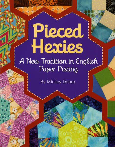 Pieced Hexies: A New Tradition in English Paper Piecing  - Softcover