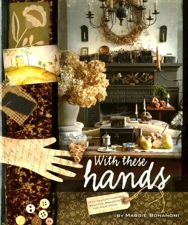 With these Hands : 19th Century-Inspired Primitive Projects- Softcover