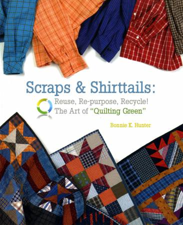 Scraps and Shirttails: Re-purpose and Recycle! The art of Green Quilting