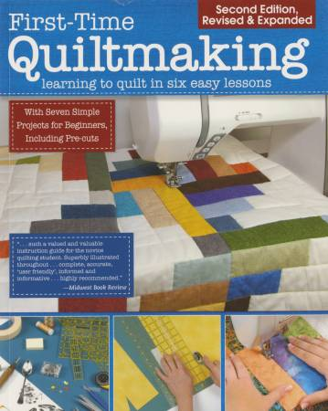 First Time Quiltmaking Learning to Quilt in Six Easy Lessons 2nd Edition