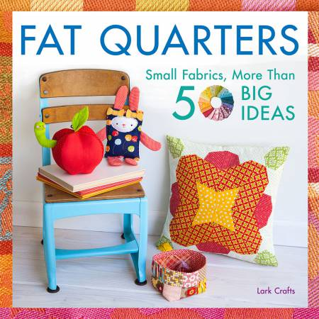 Fat Quarters Small Fabrics, More Than 50 Big Ideas - Softcover