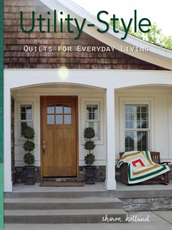 UTILITY STYLE QUILTS FOR EVERYDAY LIVING - LANDAUER PUBLISHING
