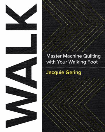 Walk Master: Machine Quilting with Your Walking Foot