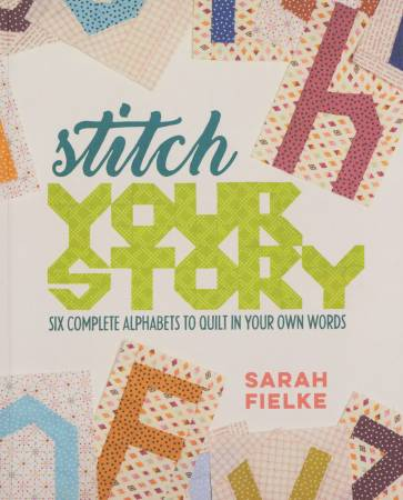 Stitch Your Story:  Six Complete Alphabets to Quilt In Your Own Words (Sarah Fielke)