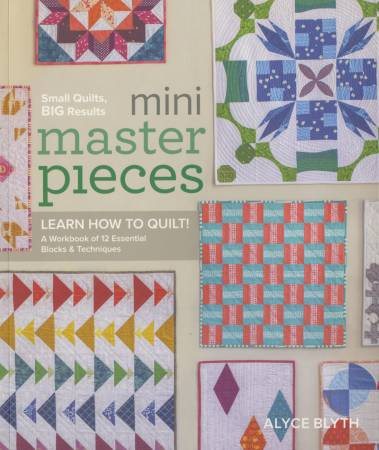 Mini Masterpieces: Learn How to Quilt: A Workbook of 12 Essential Blocks