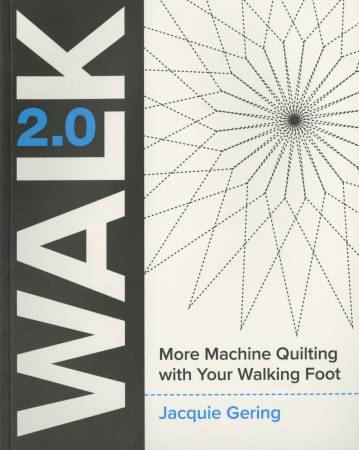 WALK 2.0 More Machine Quilting with Your Walking Foot