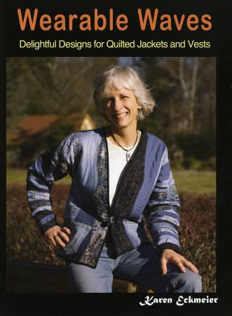Wearable Waves: Delightful Designs for Quilted Jackets & Vests - by Karen Eckmeier