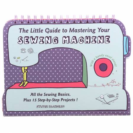 Little Guide To Mastering Your Sewing Machine