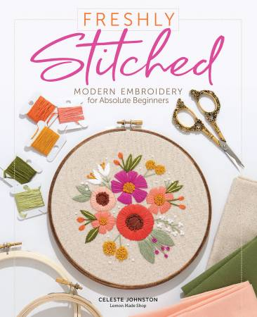 Freshly Stitched: Modern Embroidery Projects for Absolute Beginners