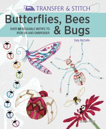 TRANSFER & STITCH: BUTTERFLIES BEES & BUGS - BOOK - SEARCH PRESS