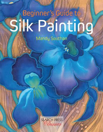 Beginner's Guide to Silk Painting - Softcover