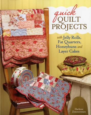Quick Projects with Jelly Rolls Fat Quarters Honeybuns and Layer Cakes