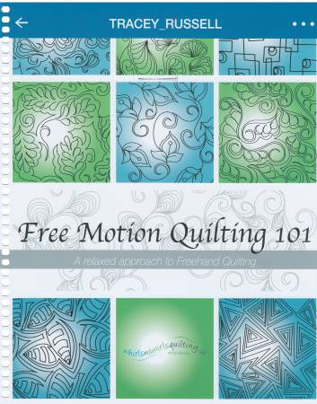Free Motion Quilting 101 A Relaxed Approach to Freehand Quilting