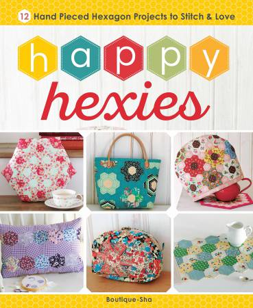 Happy Hexies 12 Hand Pieced Projects to Stitch and Love - Softcover