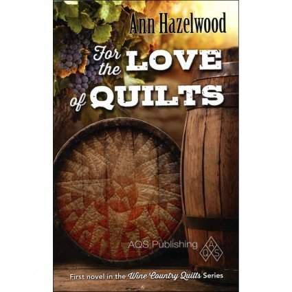 For The Love Of Quilts - Wine Country Quilts Book 1
