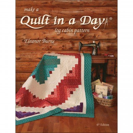 Make a Quilt in a Day Log Cabin 6th Ed.