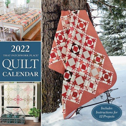 2022 That Patchwork Place Quilt Calendar - Includes Instructions for 12 Projects