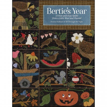 Bertie's Year - 12 Fast-and-Easy Quilts from a Little Wool and Flannel by Bonnie Sullivan