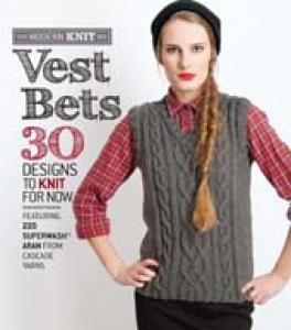 Vest Bets:  30 designs to knit for now featuring 220 Superwash Aran from Cascade Yarns Book