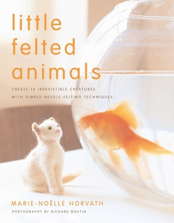 Book:  Little Felted Animals Marie-Noelle Horvath