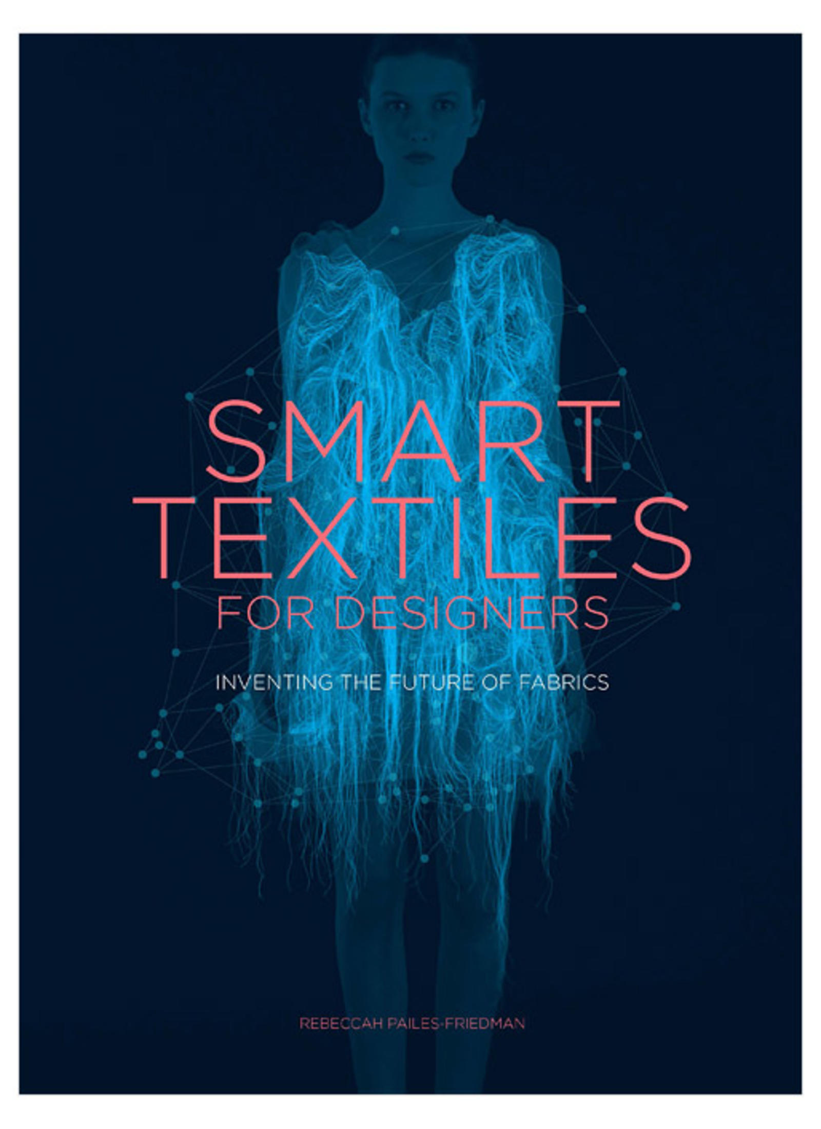 Smart Textiles for Designers: Inventing the Future of Fabric