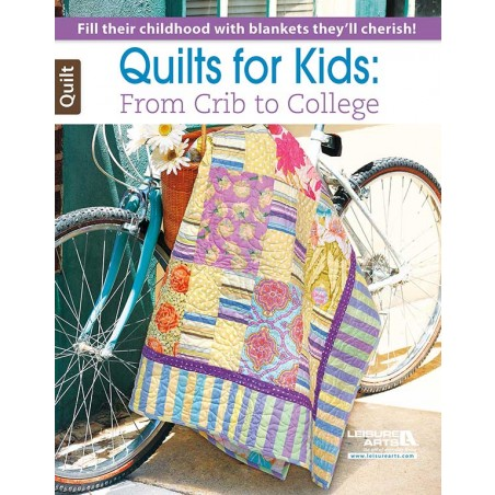 Quilts for Kids: From Crib to College