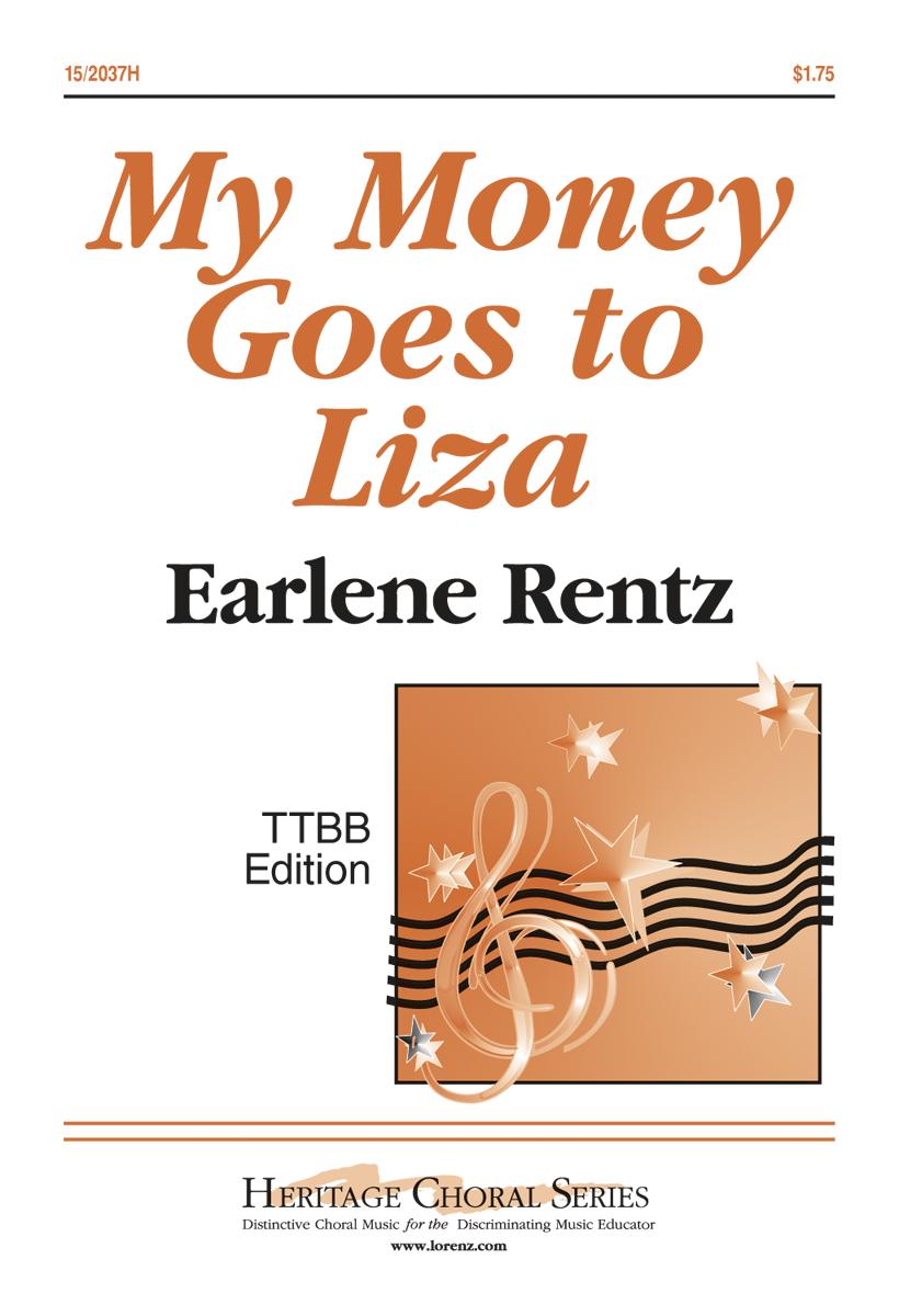 MY MONEY GOES TO LIZA RENTZ (152037H ) (TTBB Secular )