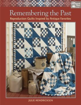 Remembering the Past - Reproduction Quilts Inspired by Antique Favorites