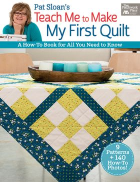 Pat Sloan's Teach Me to Make My First Quilt-A How-to Book for All You Need to Know