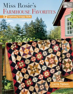 Miss Rosie's Farmhouse Favorites - 12 Captivating Scrappy Quilts