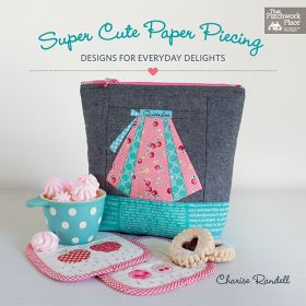Super Cute Paper Piecing - Designs for Everyday Delights