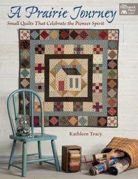 A Prairie Journey - Small Quilts That Celebrate the Pioneer Spirit