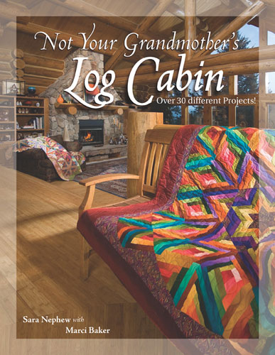 Not Your Grandmothers Log Cabin, Sara Nephew & Marci Baker