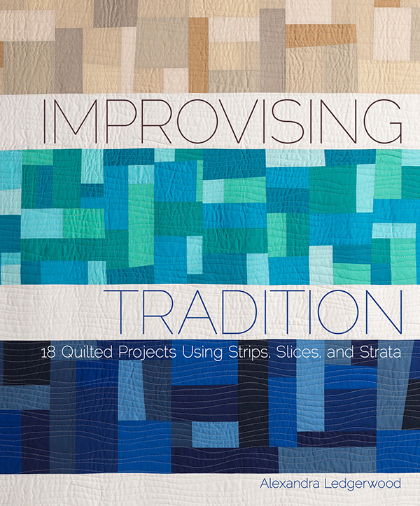 Improvising Tradition - 18 Quilted Projects Using Strips Slices and Strata