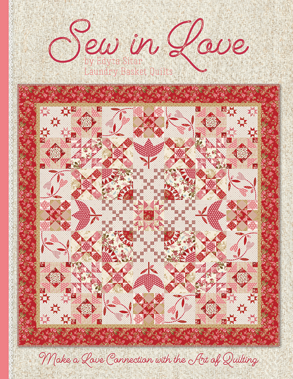 Sew In Love by Edyta Sitar from Lundry Basket Quilts